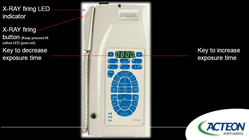 Key to decrease exposure time Key to increase exposure time X-RAY firing button (Keep pressed till yellow LED goes out) X-RAY firing LED indicator