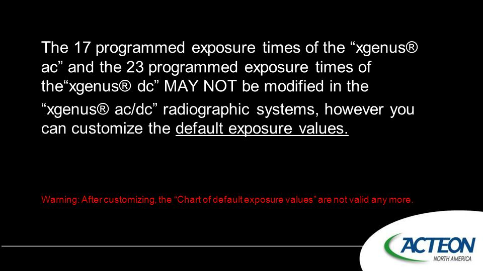 """The 17 programmed exposure times of the """"xgenus® ac"""" and the 23 programmed exposure times of the""""xgenus® dc"""" MAY NOT be modified in the """"xgenus® ac/dc"""