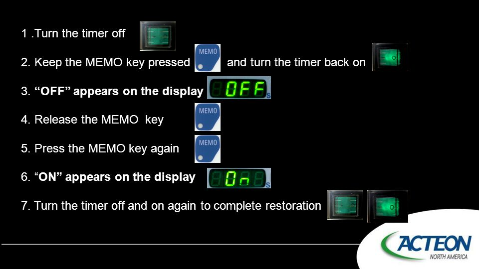 """1.Turn the timer off 2. Keep the MEMO key pressed and turn the timer back on 3. """"OFF"""" appears on the display 4. Release the MEMO key 5. Press the MEMO"""