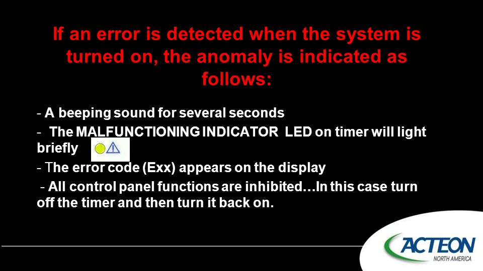 If an error is detected when the system is turned on, the anomaly is indicated as follows: - A beeping sound for several seconds - The MALFUNCTIONING