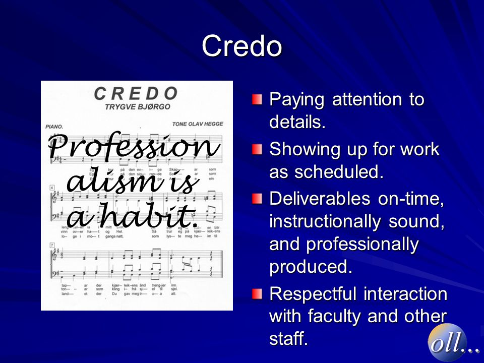 Credo Profession alism is a habit. Paying attention to details.