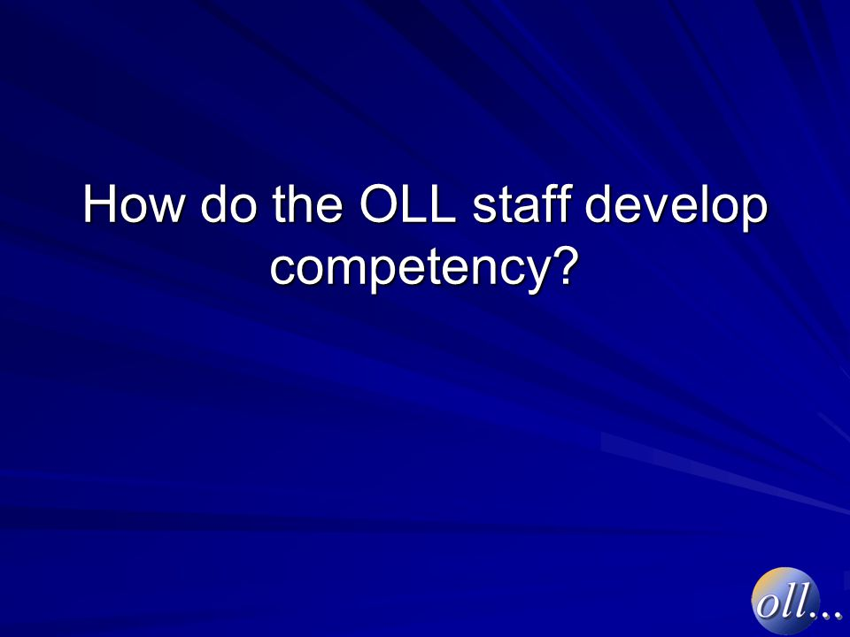 How do the OLL staff develop competency