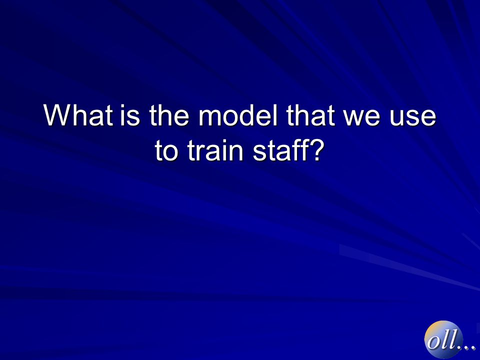 What is the model that we use to train staff