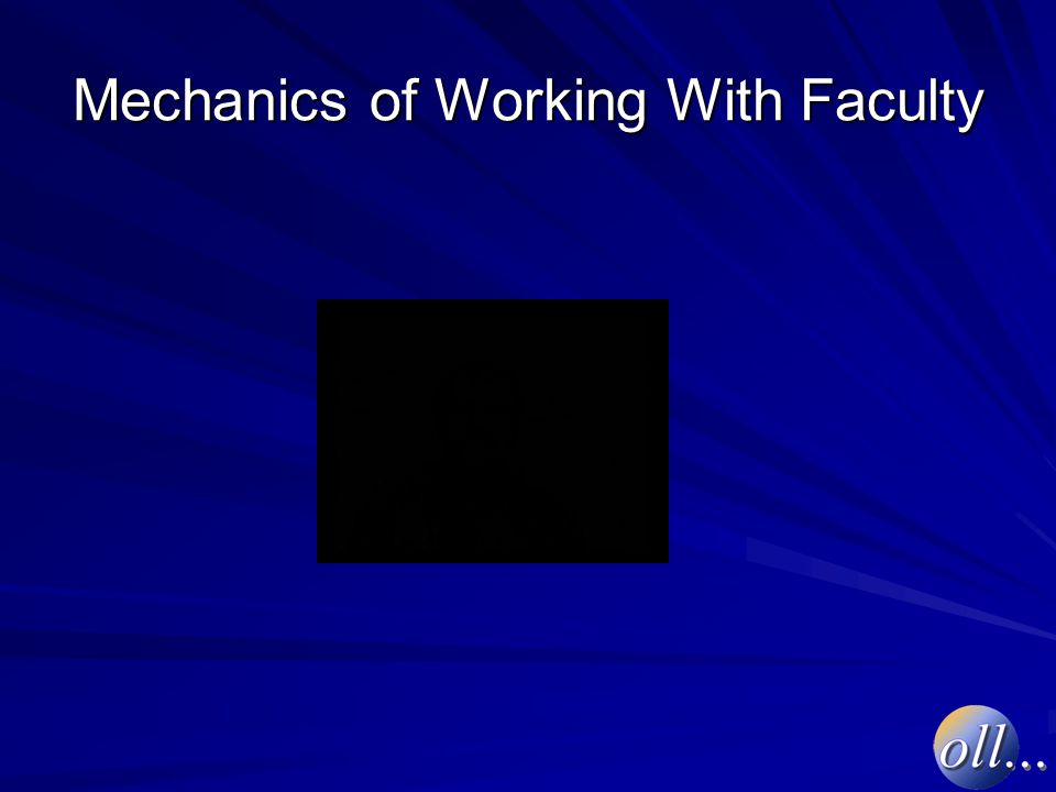 Mechanics of Working With Faculty