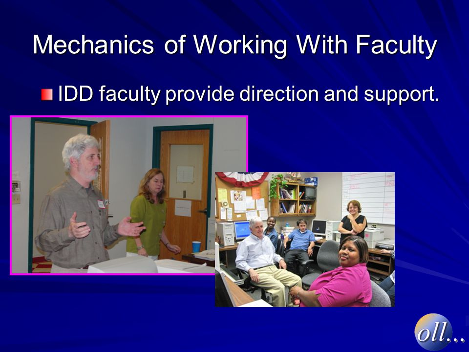 Mechanics of Working With Faculty IDD faculty provide direction and support.