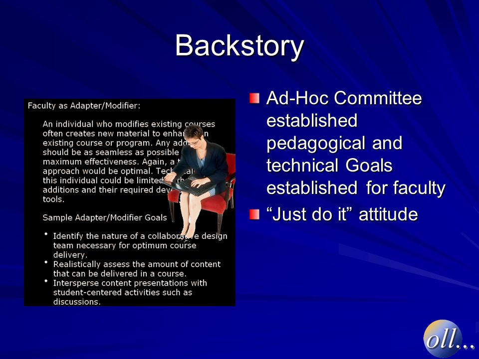 Backstory Ad-Hoc Committee established pedagogical and technical Goals established for faculty Just do it attitude
