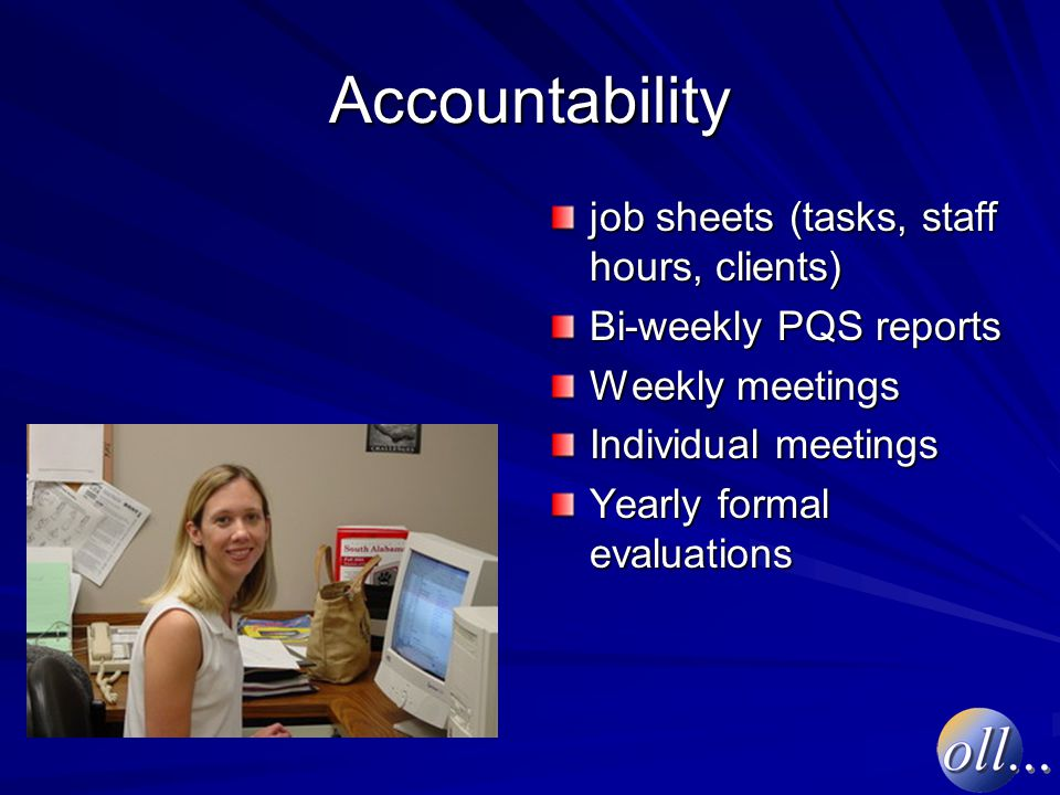 Accountability job sheets (tasks, staff hours, clients) Bi-weekly PQS reports Weekly meetings Individual meetings Yearly formal evaluations