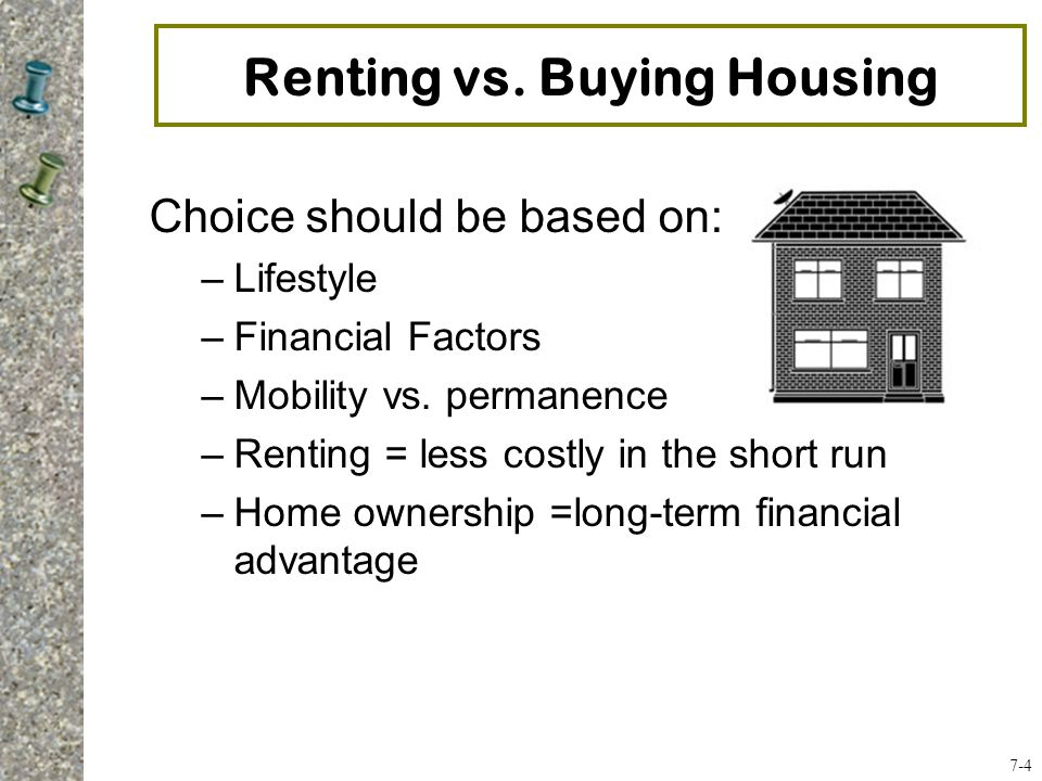 Choice should be based on: –Lifestyle –Financial Factors –Mobility vs.