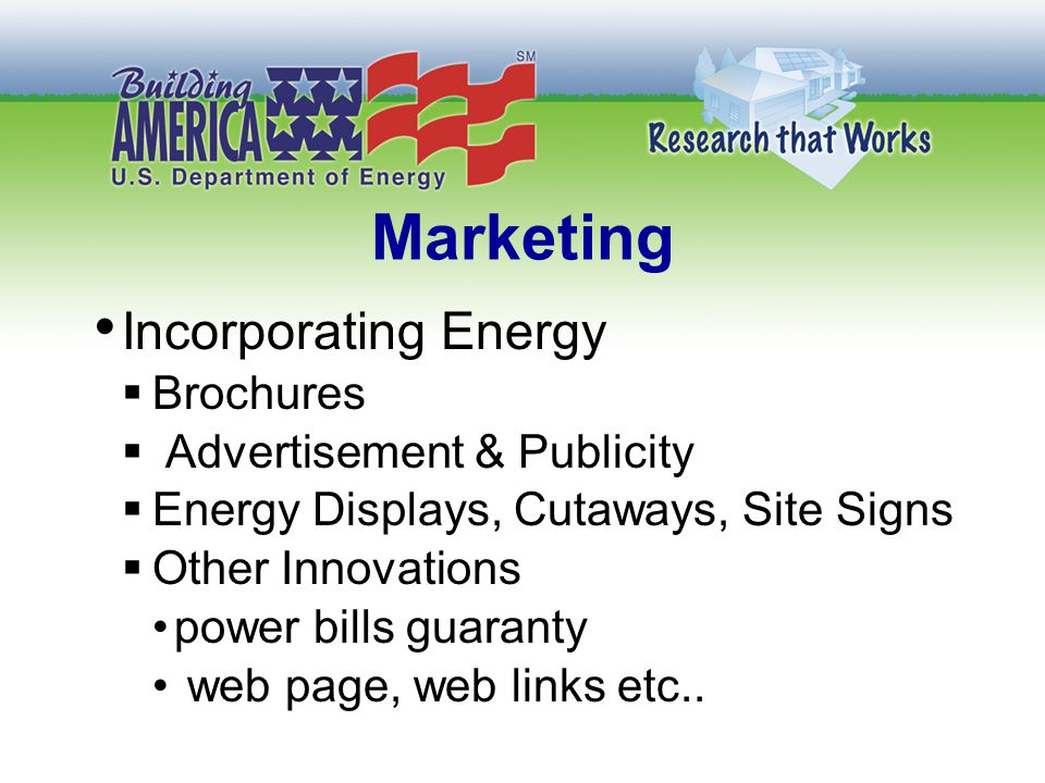 Marketing Incorporating Energy  Brochures  Advertisement & Publicity  Energy Displays, Cutaways, Site Signs  Other Innovations power bills guaranty web page, web links etc..