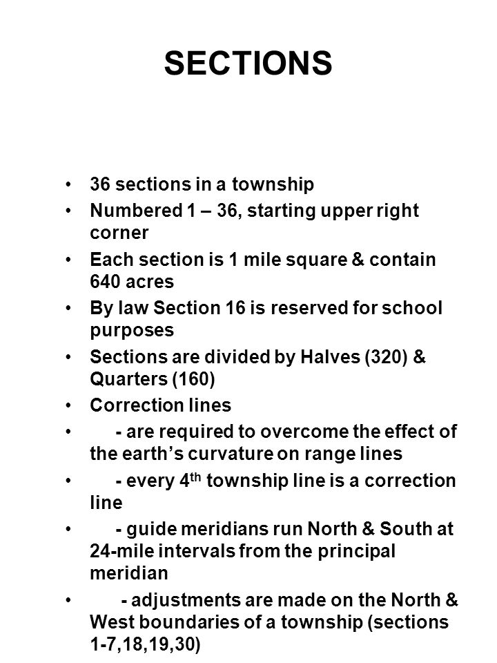 SECTIONS 36 sections in a township Numbered 1 – 36, starting upper right corner Each section is 1 mile square & contain 640 acres By law Section 16 is