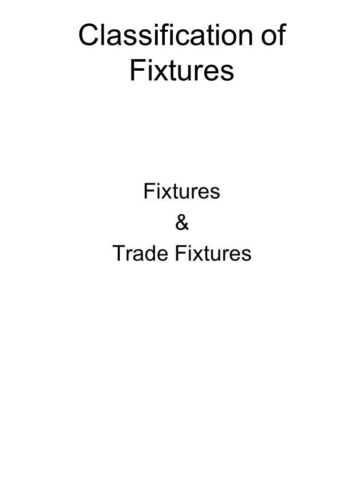 Classification of Fixtures Fixtures & Trade Fixtures