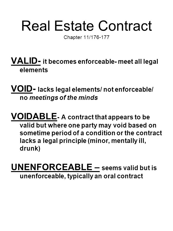 Real Estate Contract Chapter 11/176-177 VALID- it becomes enforceable- meet all legal elements VOID- lacks legal elements/ not enforceable/ no meeting