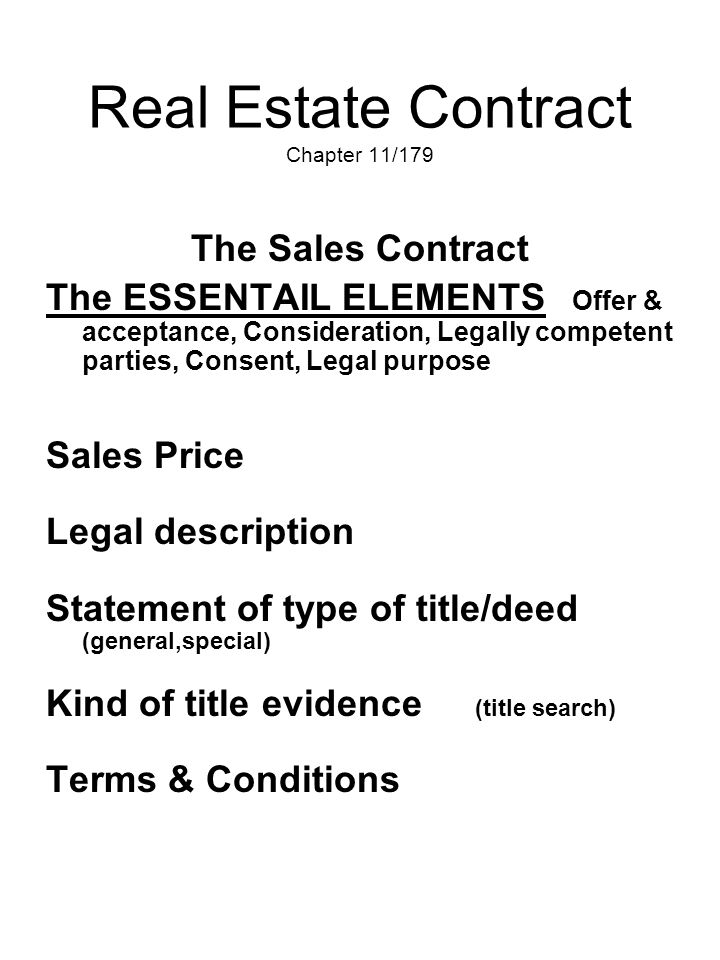 Real Estate Contract Chapter 11/179 The Sales Contract The ESSENTAIL ELEMENTS Offer & acceptance, Consideration, Legally competent parties, Consent, L