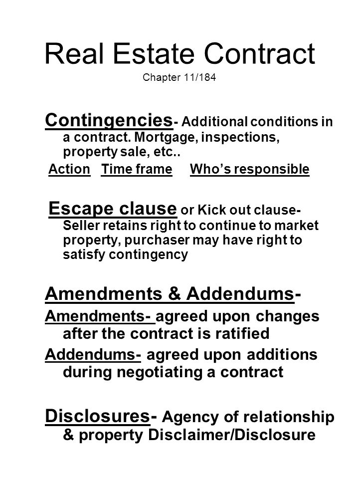 Real Estate Contract Chapter 11/184 Contingencies - Additional conditions in a contract. Mortgage, inspections, property sale, etc.. Action Time frame