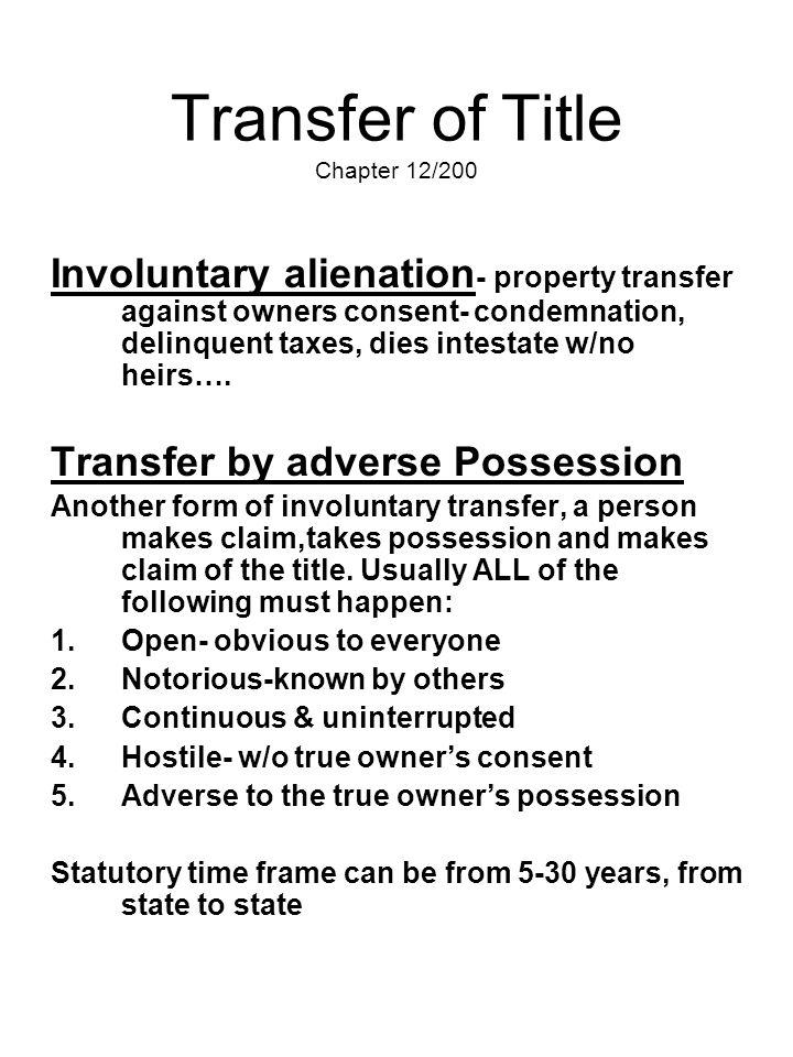 Transfer of Title Chapter 12/200 Involuntary alienation - property transfer against owners consent- condemnation, delinquent taxes, dies intestate w/n
