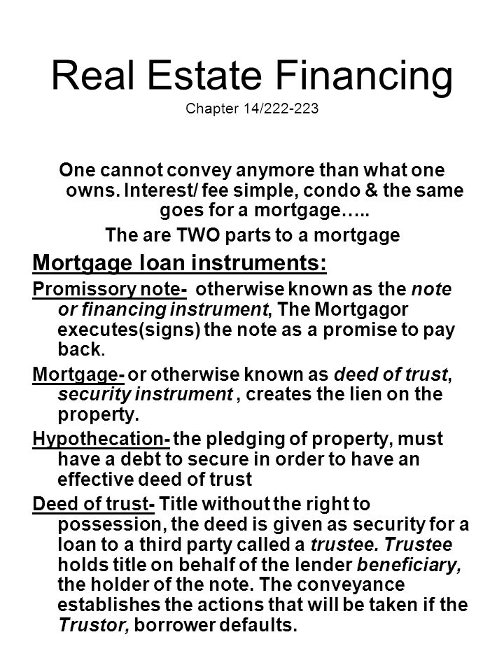 Real Estate Financing Chapter 14/222-223 One cannot convey anymore than what one owns. Interest/ fee simple, condo & the same goes for a mortgage….. T