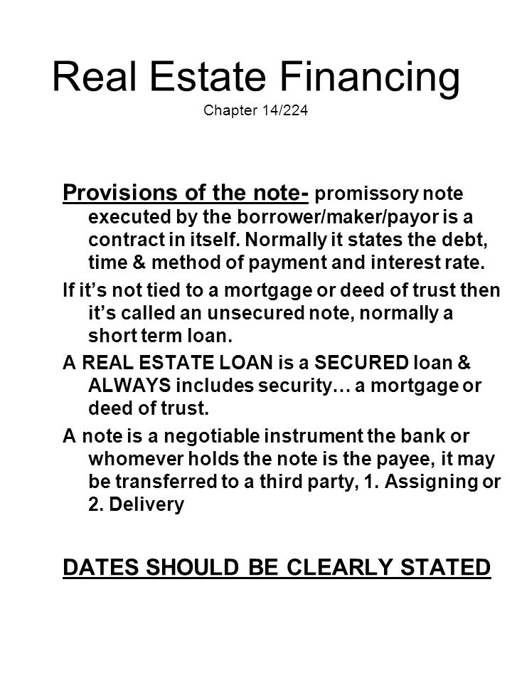 Real Estate Financing Chapter 14/224 Provisions of the note- promissory note executed by the borrower/maker/payor is a contract in itself. Normally it