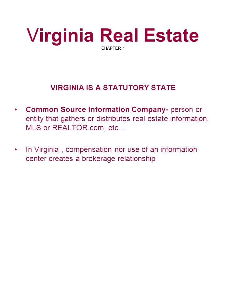 Virginia Real Estate CHAPTER 1 VIRGINIA IS A STATUTORY STATE Common Source Information Company- person or entity that gathers or distributes real esta