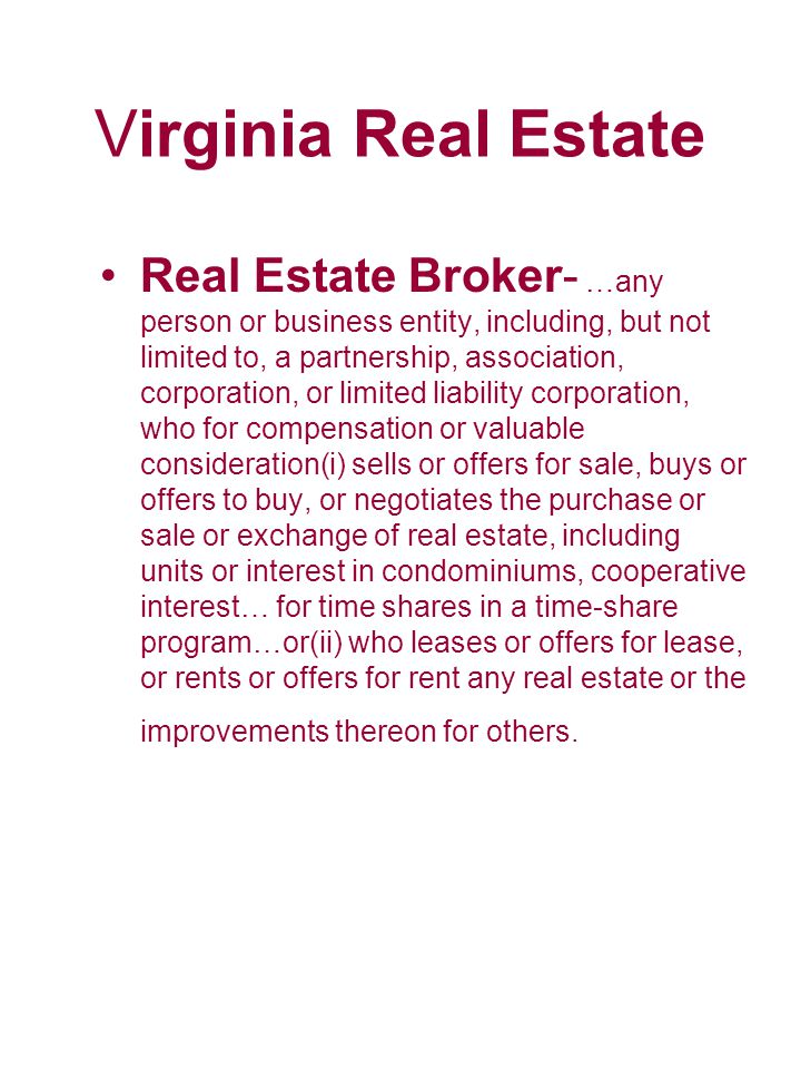 Virginia Real Estate Real Estate Broker- …any person or business entity, including, but not limited to, a partnership, association, corporation, or li