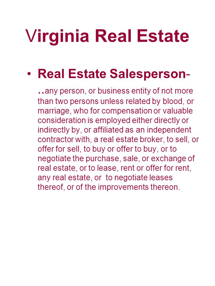 Virginia Real Estate Real Estate Salesperson-.. any person, or business entity of not more than two persons unless related by blood, or marriage, who
