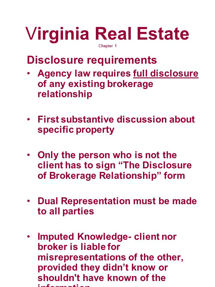 Virginia Real Estate Chapter 1 Disclosure requirements Agency law requires full disclosure of any existing brokerage relationship First substantive di