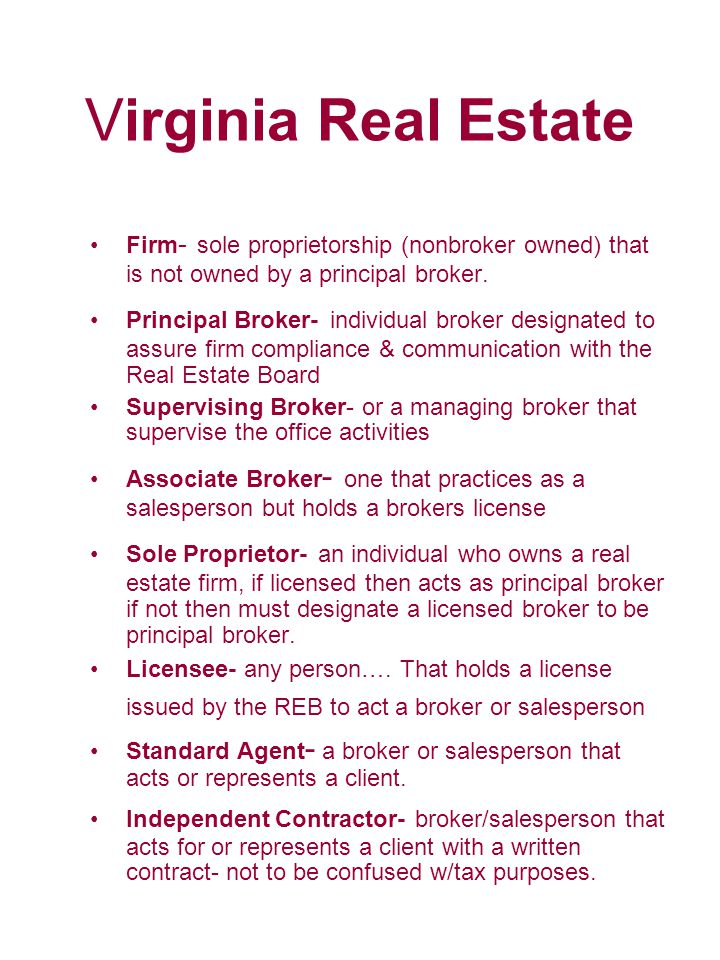 Virginia Real Estate Duties To Client –Perform to the terms of the contract –Promote the interest by 1.