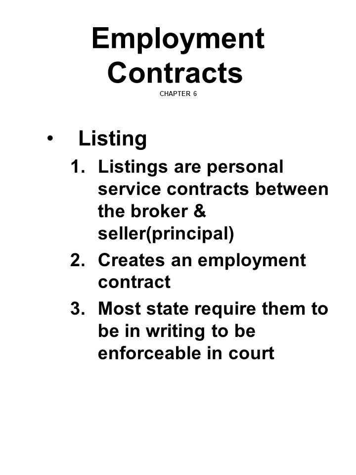 Employment Contracts CHAPTER 6 Listing 1.Listings are personal service contracts between the broker & seller(principal) 2.Creates an employment contra