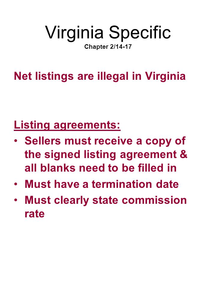 Virginia Specific Chapter 2/14-17 Net listings are illegal in Virginia Listing agreements: Sellers must receive a copy of the signed listing agreement
