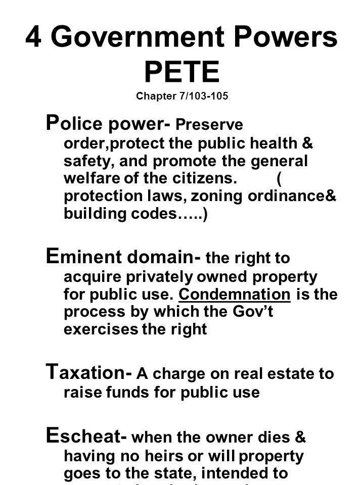 4 Government Powers PETE Chapter 7/103-105 P olice power- Preserve order,protect the public health & safety, and promote the general welfare of the ci
