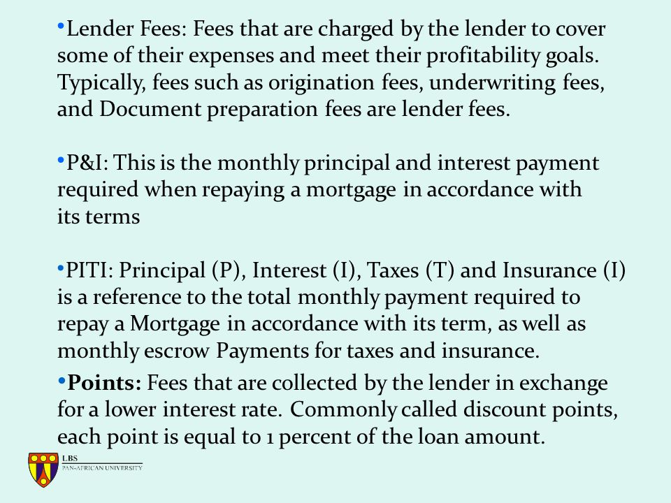 Lender Fees: Fees that are charged by the lender to cover some of their expenses and meet their profitability goals.