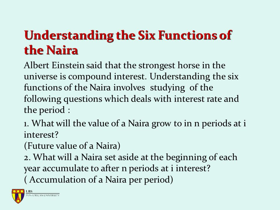 Understanding the Six Functions of the Naira Albert Einstein said that the strongest horse in the universe is compound interest.
