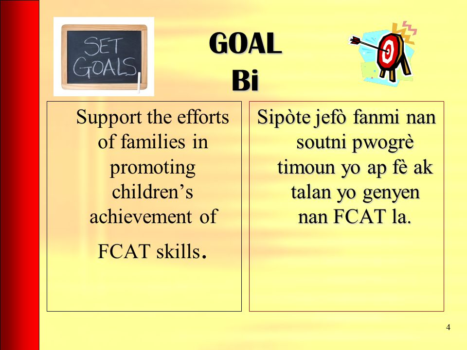 4 GOAL Bi Support the efforts of families in promoting children's achievement of FCAT skills.