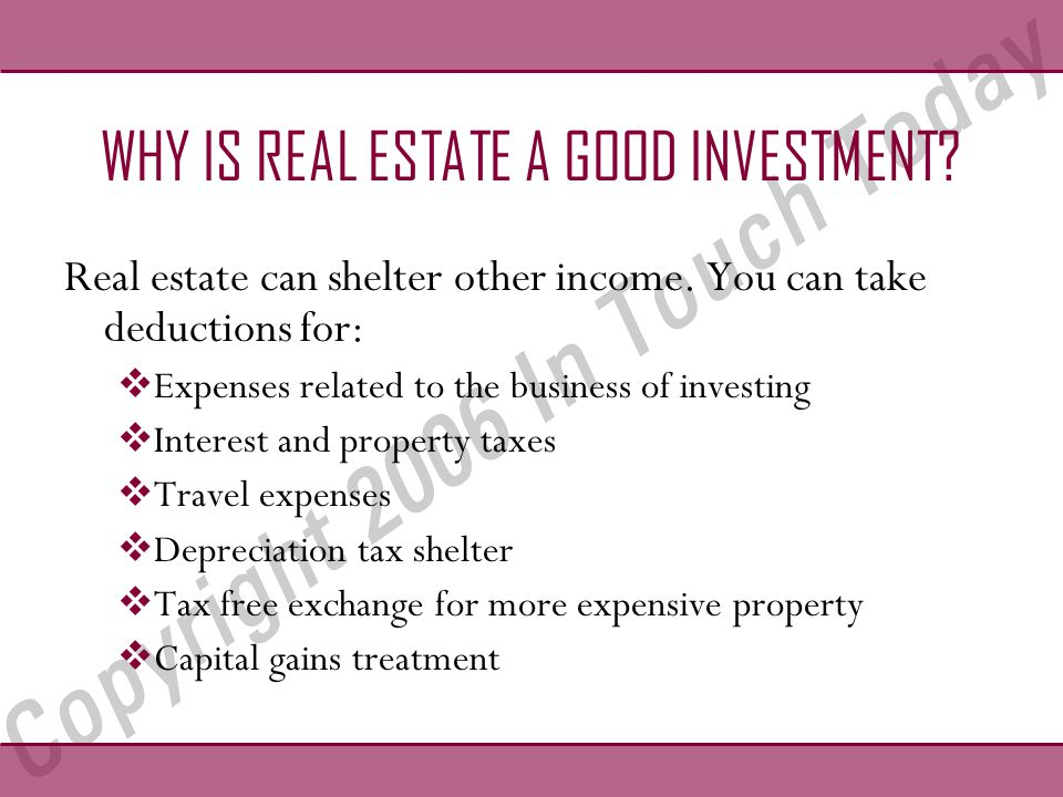 WHY IS REAL ESTATE A GOOD INVESTMENT. Real estate can shelter other income.