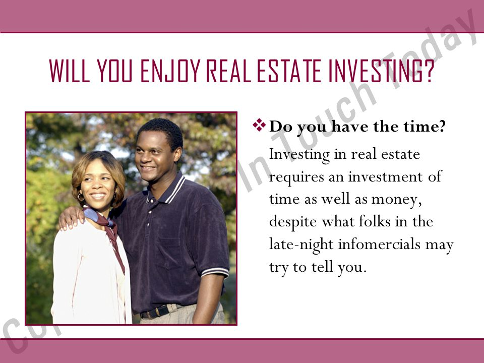 WILL YOU ENJOY REAL ESTATE INVESTING.  Do you have the time.
