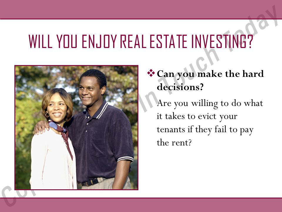 WILL YOU ENJOY REAL ESTATE INVESTING.  Can you make the hard decisions.