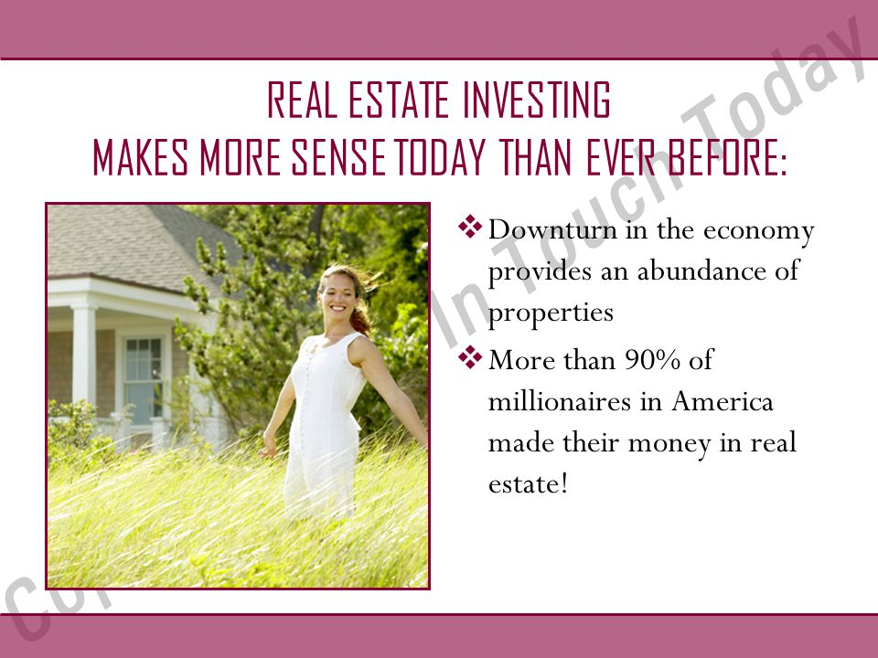 REAL ESTATE IS ONE OF THE FEW INSTANCES WHERE INFLATION WORKS FOR YOU Now consider the effects of 3% inflation on a $250,000 property: End of YearAmount 1$257,500 2$262,225 3$273,182 4$281,377 5$289,819 6$298,819 7$307,469 8$316,693 9$326,193 10$335,979 Total increase: $85,979!