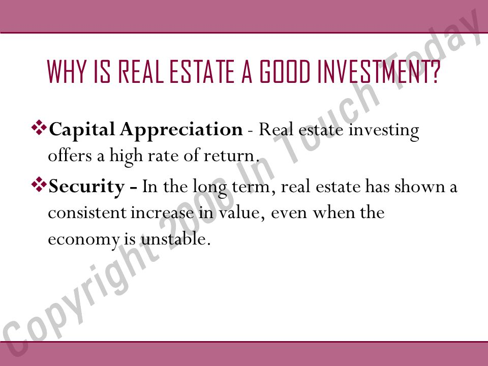 WHY IS REAL ESTATE A GOOD INVESTMENT.Security  Real estate will always be here.
