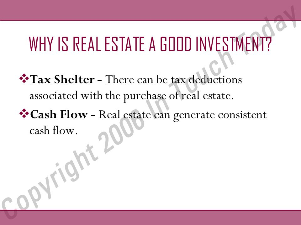 WHY IS REAL ESTATE A GOOD INVESTMENT.Real estate can shelter other income.