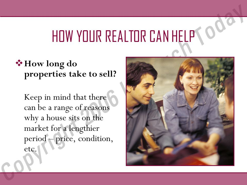 HOW YOUR REALTOR CAN HELP  How long do properties take to sell.