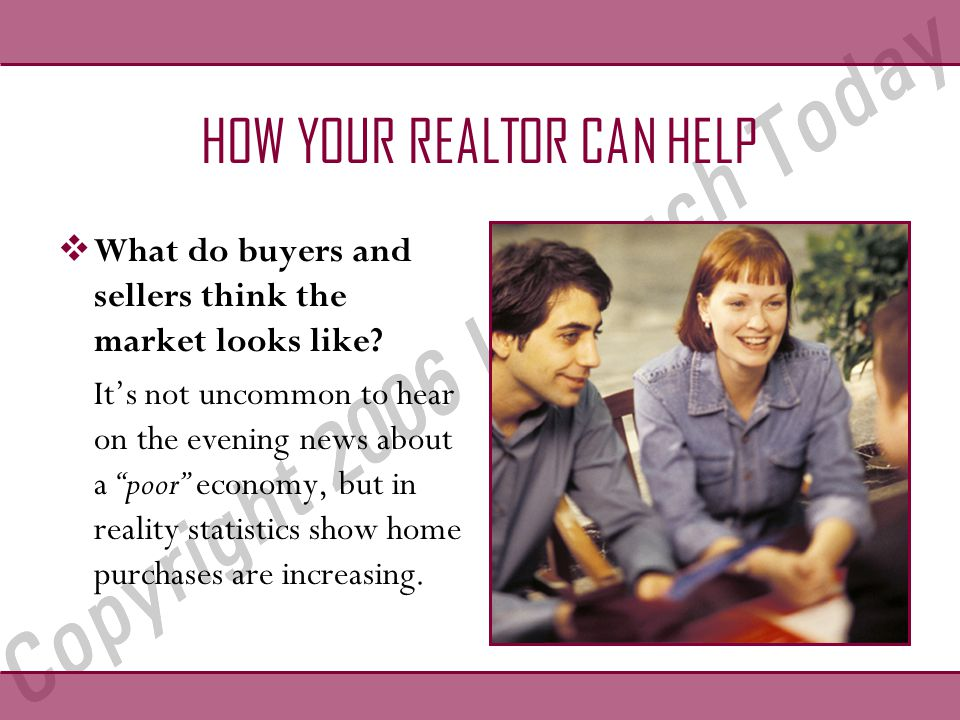 HOW YOUR REALTOR CAN HELP  What do buyers and sellers think the market looks like.