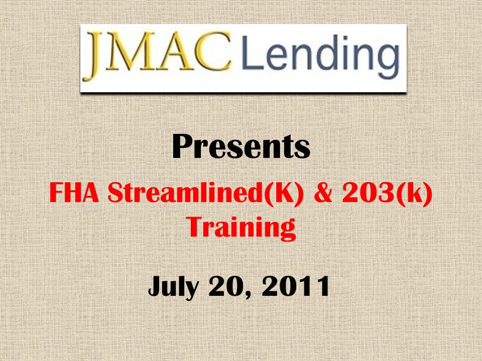 FHA Streamlined(K) & 203(k) Training Presents July 20, 2011