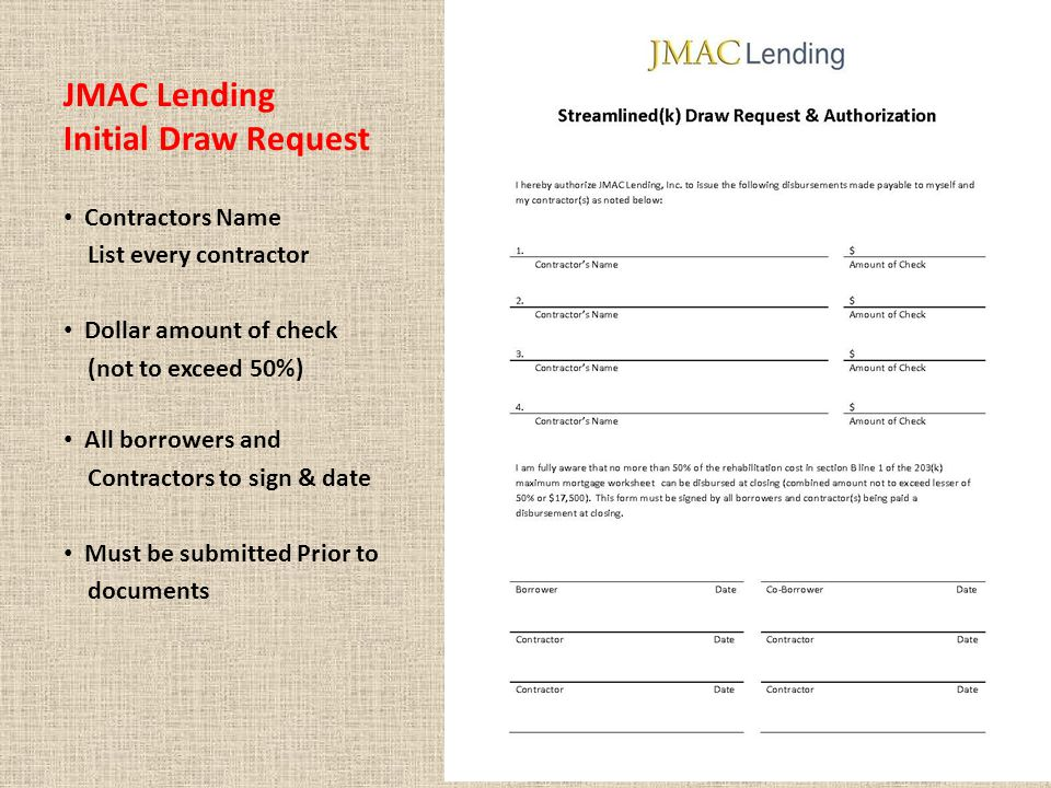 JMAC Lending Initial Draw Request Contractors Name List every contractor Dollar amount of check (not to exceed 50%) All borrowers and Contractors to sign & date Must be submitted Prior to documents
