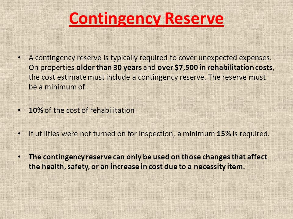 Contingency Reserve A contingency reserve is typically required to cover unexpected expenses.