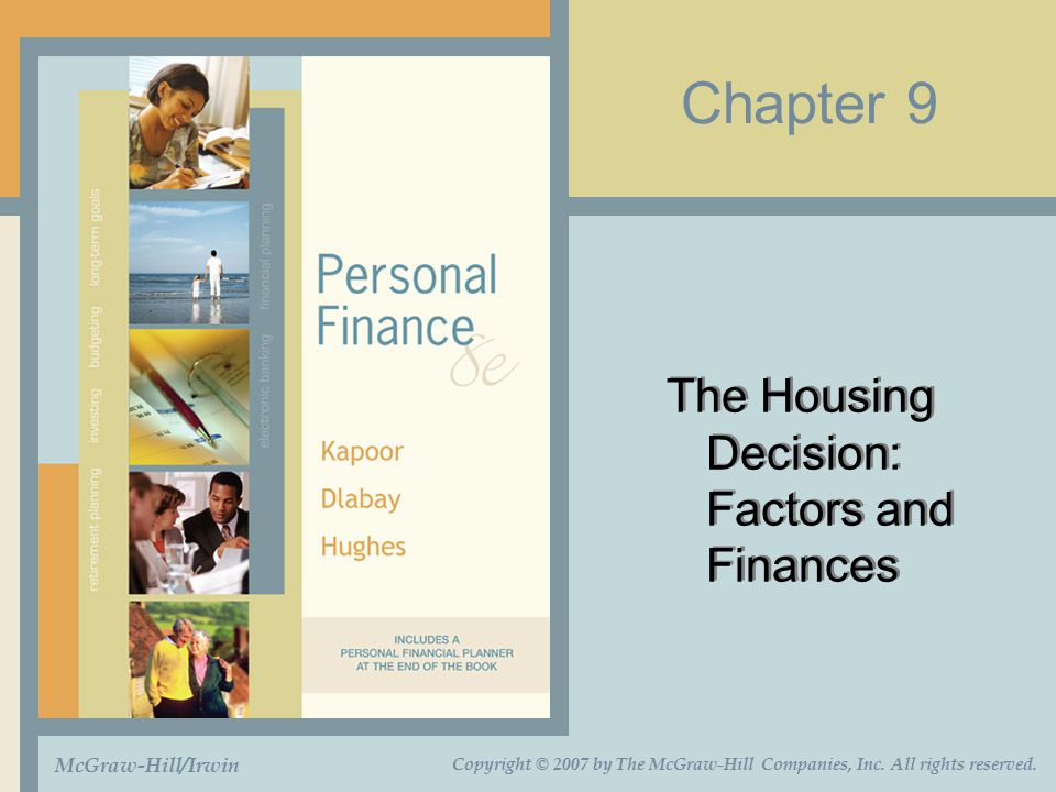 Chapter 9 The Housing Decision: Factors and Finances McGraw-Hill/Irwin Copyright © 2007 by The McGraw-Hill Companies, Inc. All rights reserved.