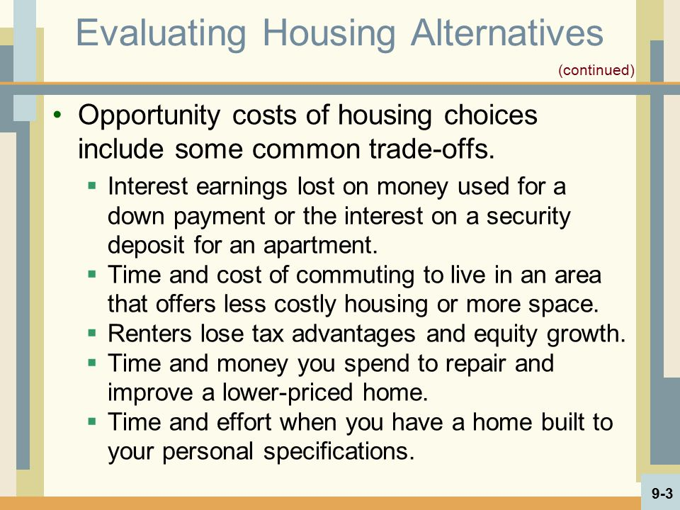 Opportunity costs of housing choices include some common trade-offs.  Interest earnings lost on money used for a down payment or the interest on a se