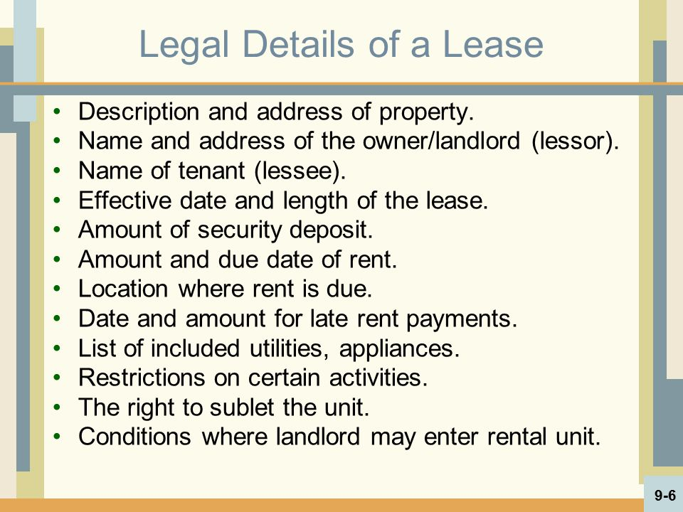 Legal Details of a Lease Description and address of property. Name and address of the owner/landlord (lessor). Name of tenant (lessee). Effective date