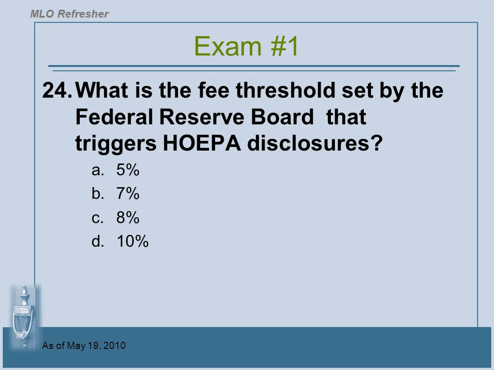 As of May 19, 2010 24.What is the fee threshold set by the Federal Reserve Board that triggers HOEPA disclosures.