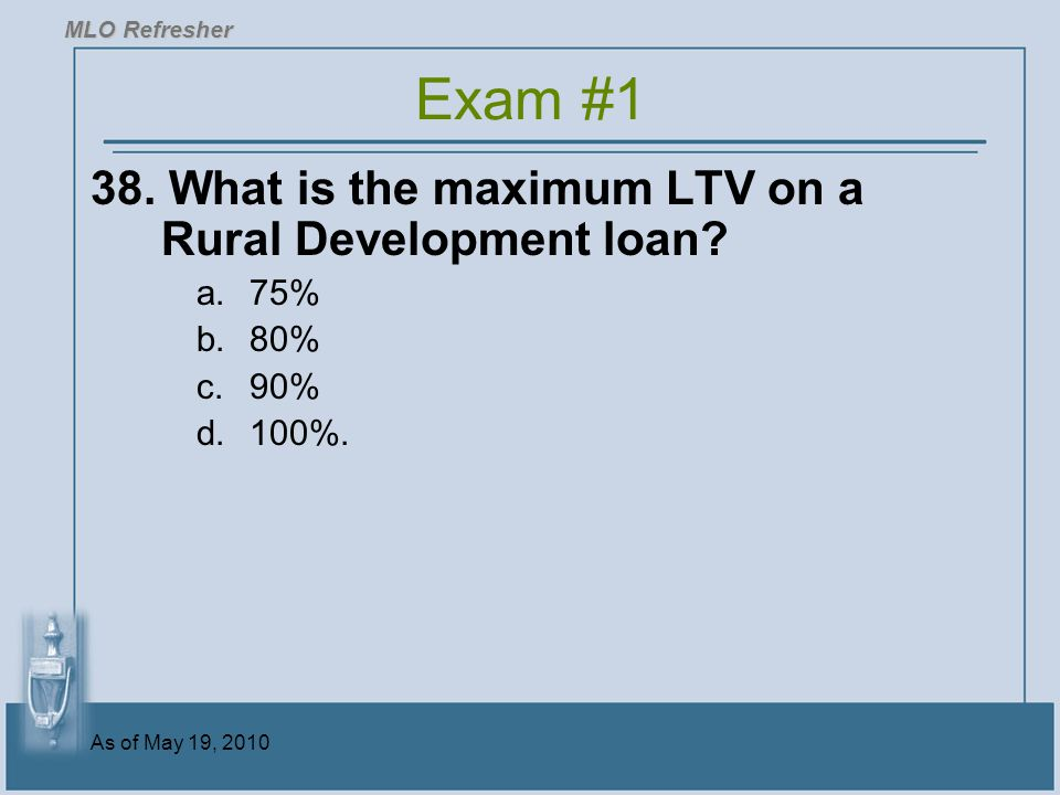 As of May 19, 2010 38.What is the maximum LTV on a Rural Development loan.