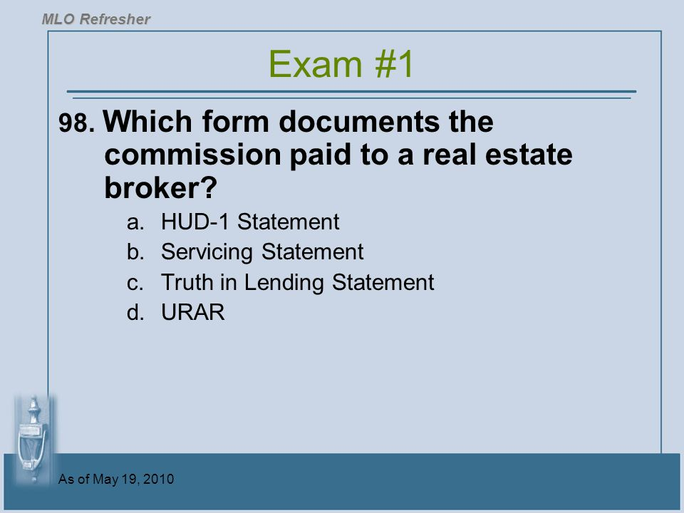 As of May 19, 2010 98.Which form documents the commission paid to a real estate broker.