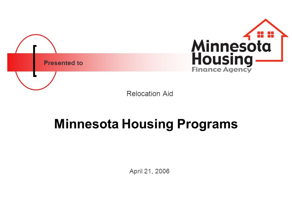 Presented to Minnesota Housing Programs Relocation Aid April 21, 2006